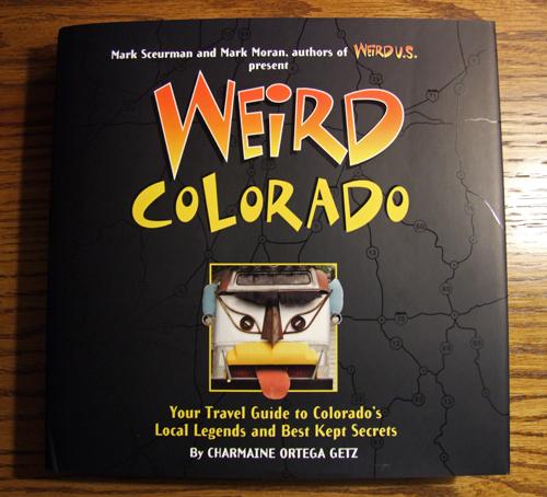 Weird Colorado, Weird U.S., Weird US, Mark Sceurman, Mark Moran, Charmaine Ortega Getz